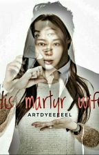 His Martyr Wife ✔ by artdyeeeeel
