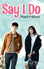 Say I Do by maestyrious