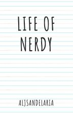 LIFE of NERDY (TobePublished) (Completed) by AljSandelaria