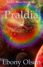 Praldia - Book 1 Chaos Star Trilogy by EbonyOlson
