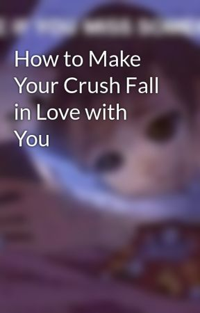 how to make your crush fall in love