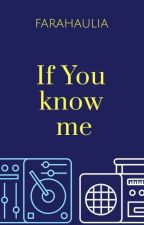 If You Know Me  by Farah-aulia