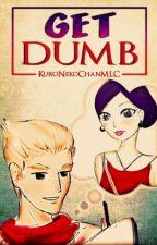 Get Dumb [Miraculous Ladybug Fanfic] by KuroNekoChanMLC