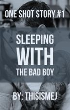 Sleeping with the Badboy (One Shot) by ThisIsMeJ