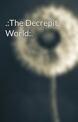.:The Decrepit World:.