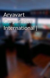 Aryavart Corporation International | by aryavart_corporation