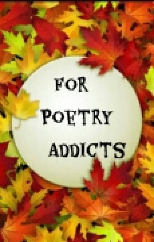 For Poetry Addicts by hafsahkhanam