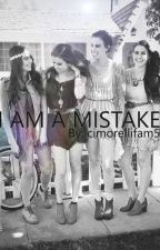 I am a mistake. (Cimorelli fanfiction) by cimorellifam5