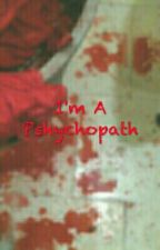 I'm A Pshycopath by Psycho_alexandra