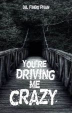 You're Driving Me Crazy - Phan by dil-finds-phan