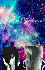 ¿Hija de Offenderman? (Jeff The Killer y Tu) by VioletteARMY