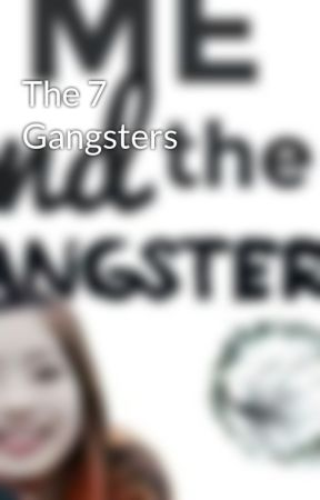 The 7 Gangsters  by GerizaGuillen