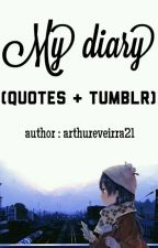 My diary (Quotes + Tumblr) by arthureveirra21
