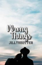 Wrong Things  by JillTheOtter