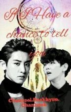 If I Have A Chane To Tell You by Chanbaek_OhSe
