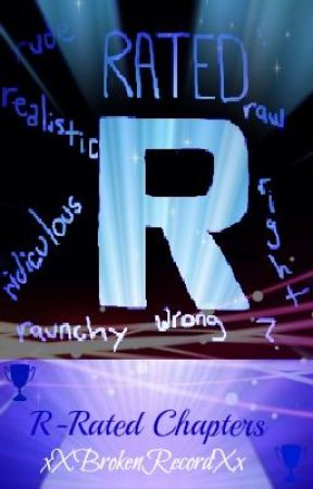 R-rated - Chapters by xXBrokenRecordXx