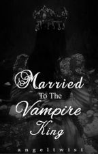 Married to the Vampire King by angeltwist