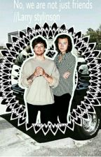 No, we are not just friends //Larry Stylinson by ivanadirectioner
