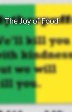 The Joy of Food by ChiseSakamoto13