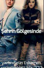 ŞEHRİN GÖLGESİNDE (Klişe 'ye Hayır Serisi 1 )  by selineskemen5