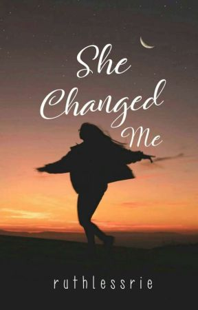 She Changed Me On-Going by heycallmemarie