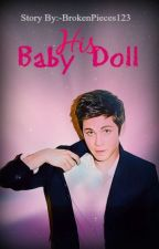 His Baby Doll { ON HOLD } by BrokenPieces123