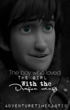 The Boy who Loved The Girl With the Dragon Wings (Hiccup X reader) *DISCONTINUED by adventuretimefanitc