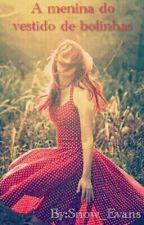 A menina do vestido de bolinhas by Snow_Evans