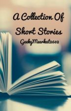 A Collection of Short Stories by GeekyMeerkat2602