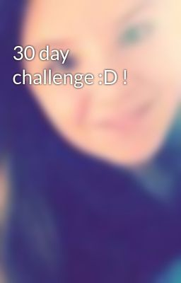 30 day challenge :D !