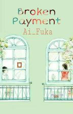 Broken Payment (On Editing) by Ai_Fuka