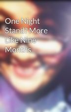 One Night Stand? More Like Nine Months by Breena