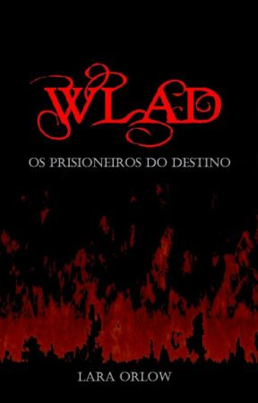 Wlad - Os Prisioneiros do Destino by LaraOrlow