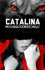 Catalina (how the war began).....book I by MoonGodessChild