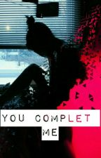 You complet me [Vol. ll] by YourCrazyBestFriend