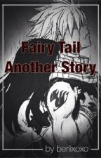 Fairy Tail  -  Another Story by beriixoxo
