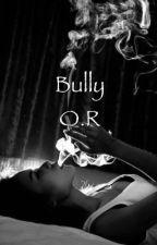 Bully O.R by Noveller_0110