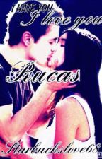 I hate you I love you (Rucas fanfiction) (on hold) by starbuckslove68