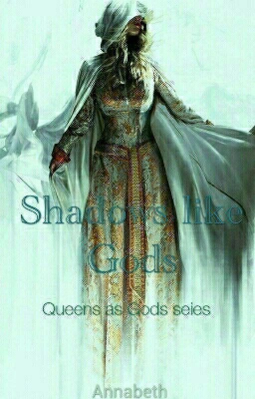 Shadows like Gods (Queens as Gods Series #1) by annabeth_annabeth