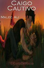 Caigo Cautivo (Malec AU) by ElGatoDeAlicia