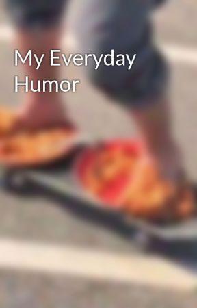 My Everyday Humor by yanminorena