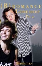 (B)romance; gone deep ||Larry fanfiction by MikinKerhotalo