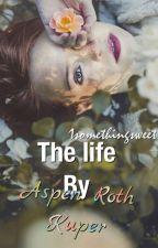 החיים על פי אספן רות' קופר // The Life By Aspen Roth Kuper by 1somethingsweet