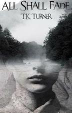 All Shall Fade (LOTR-Wattys 2014) by PrettyKittyDom