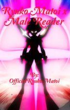 Ryuko Matoi x Male Reader (REALLY SLOW UPDATES) by OfficialRyukoMatoi