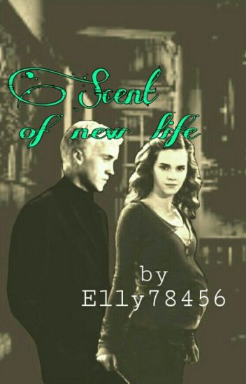 Scent of new life || Dramione