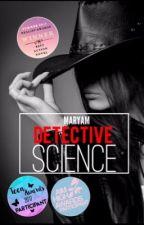 Detective Science #JustWriteIt #Wattpad10 #Ahawards2017 by MaryamlovesBTR