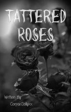 Tattered Roses by CorpseDollyxx