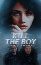 Kill the Boy by hannhbaker