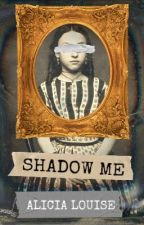 Shadow Me by thedesolatedsilence